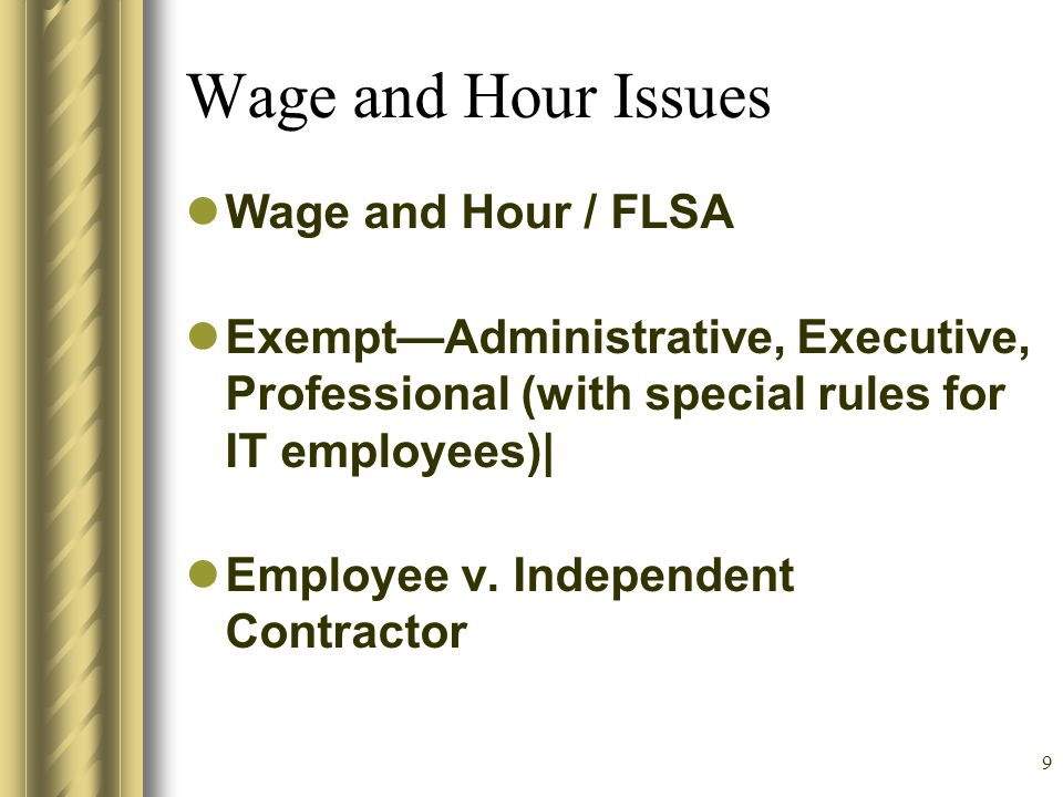 8 Employee Policies No Discrimination/Harassment Grievance Procedure Workweek defined Payment of final wages: next payroll day or within 2 weeks of last day, whichever is sooner No expectation of employee personal privacy when using practice computers/phone/fax Acknowledgement of Understanding Ability to extend probationary period if necessary
