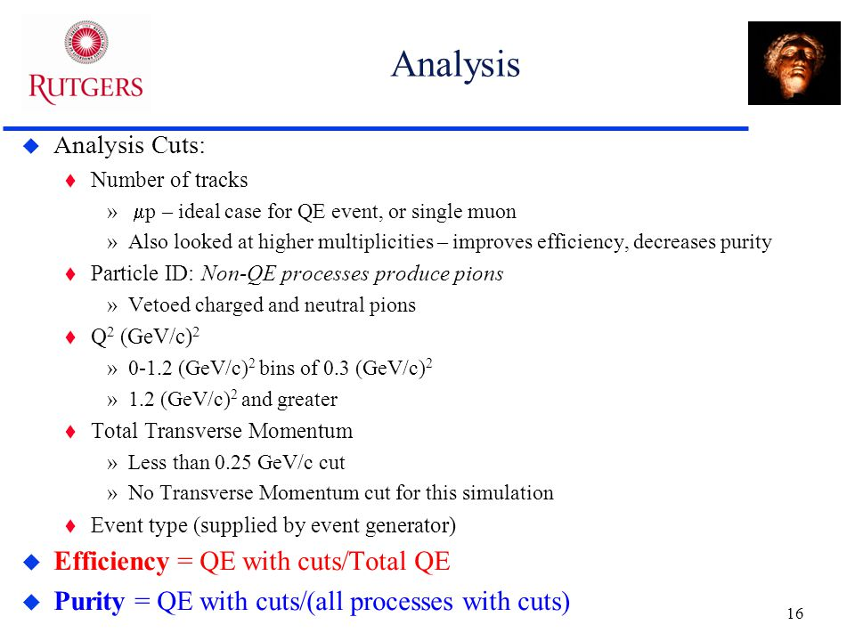 16 Analysis  Analysis Cuts: t Number of tracks »  p – ideal case for QE event, or single muon »Also looked at higher multiplicities – improves effic