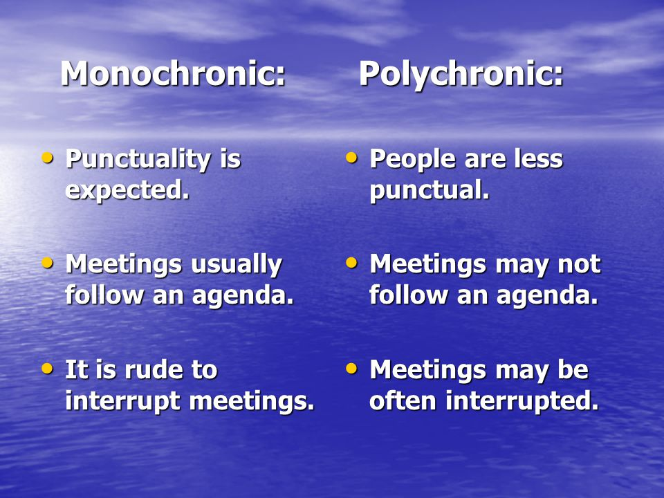 Monochronic: Polychronic: Monochronic: Polychronic: Punctuality is expected.