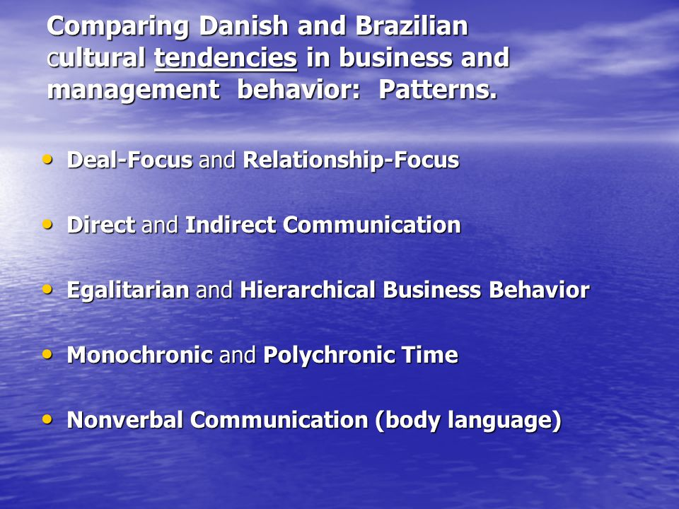 Danish and Brazilian body language issues: Facial expression Facial expression Space bubble Space bubble Touch behavior Touch behavior Gestures.