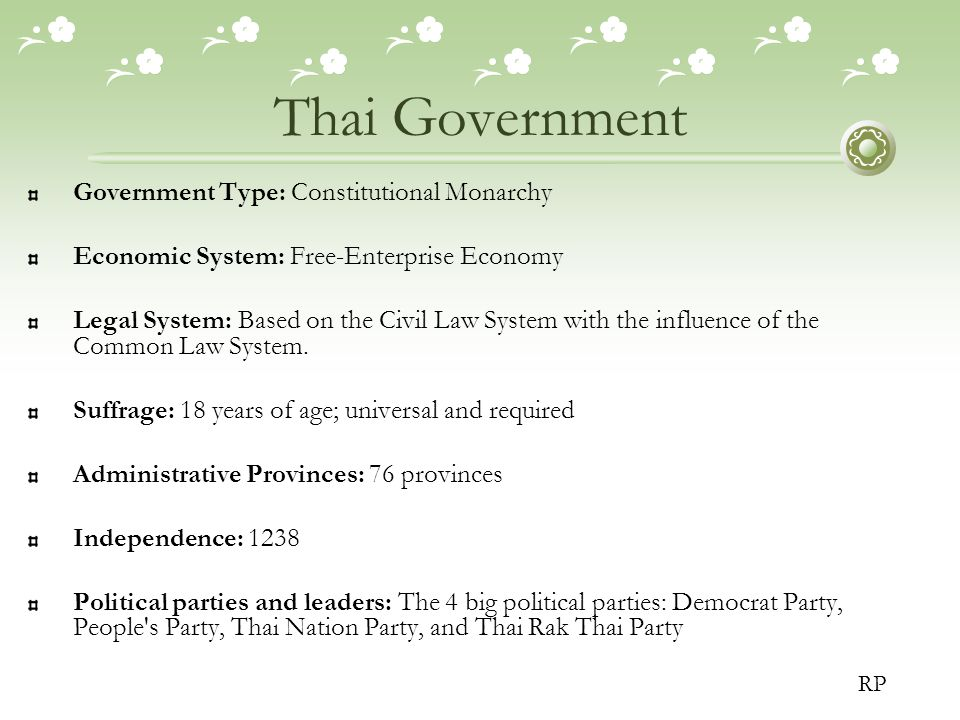 Thai Government Government Type: Constitutional Monarchy Economic System: Free-Enterprise Economy Legal System: Based on the Civil Law System with the influence of the Common Law System.