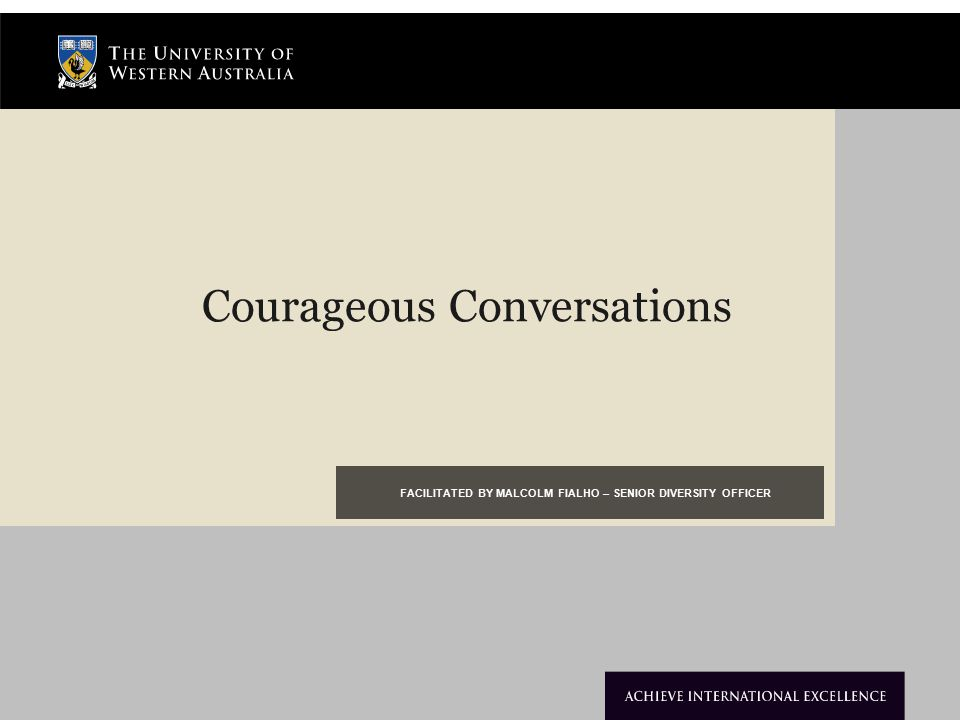 Courageous Conversations FACILITATED BY MALCOLM FIALHO – SENIOR DIVERSITY OFFICER