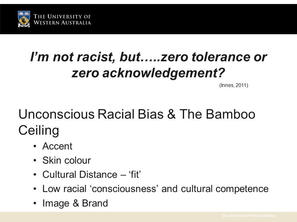 The University of Western Australia I'm not racist, but…..zero tolerance or zero acknowledgement.