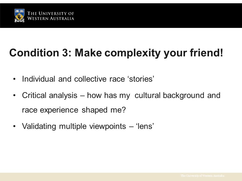 The University of Western Australia Condition 3: Make complexity your friend.