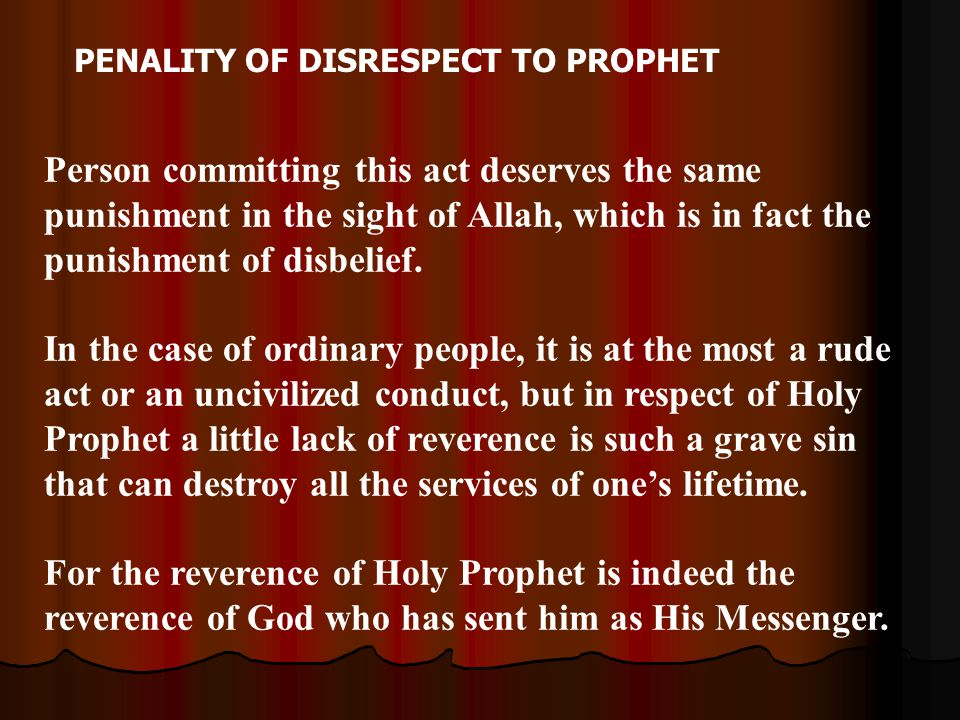 PENALITY OF DISRESPECT TO PROPHET Person committing this act deserves the same punishment in the sight of Allah, which is in fact the punishment of di