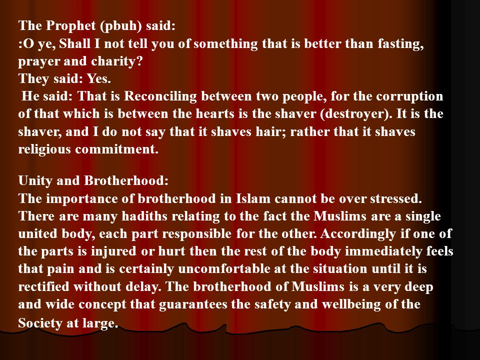 The Prophet (pbuh) said: :O ye, Shall I not tell you of something that is better than fasting, prayer and charity.