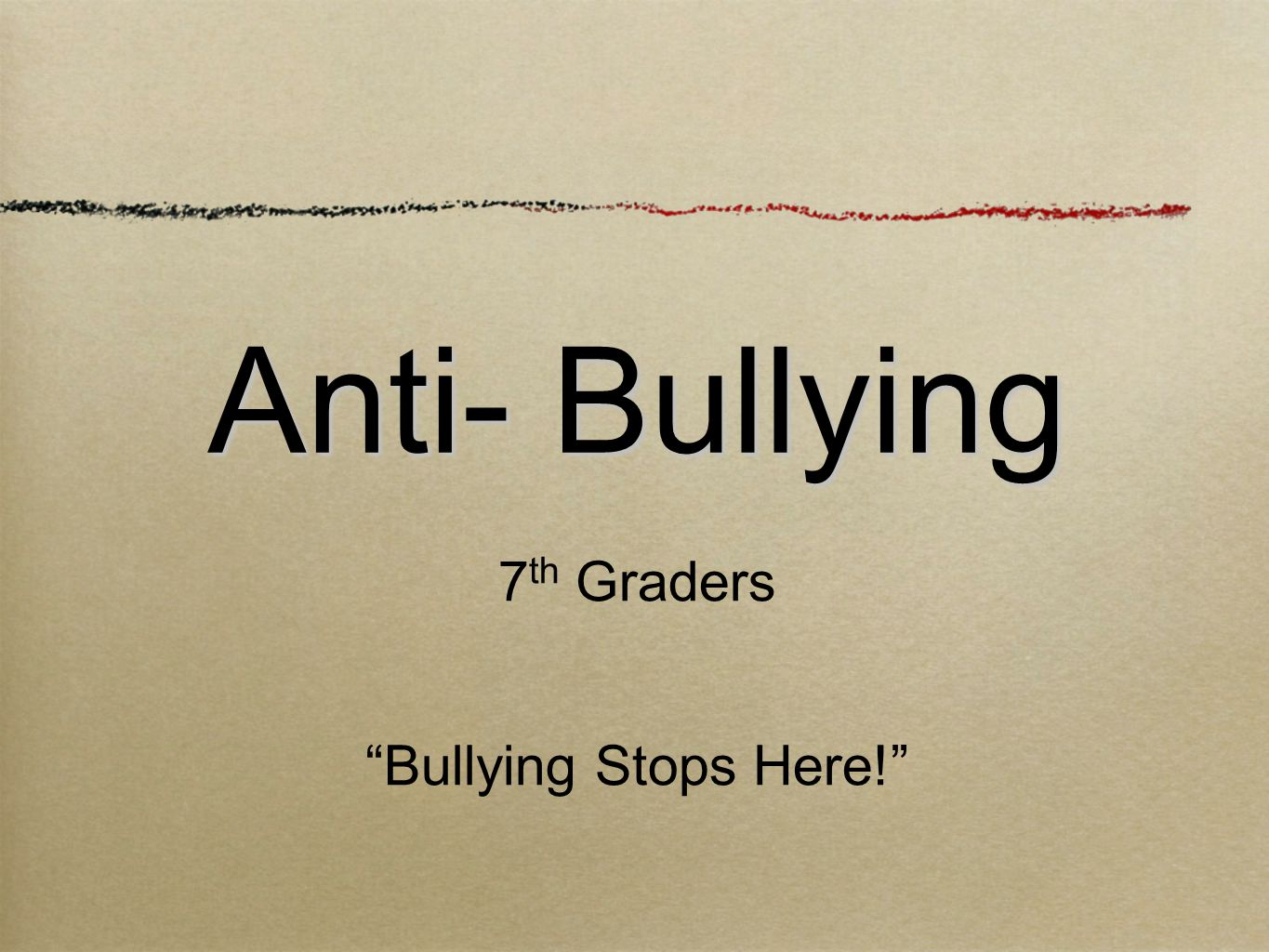 Anti- Bullying 7 th Graders Bullying Stops Here!