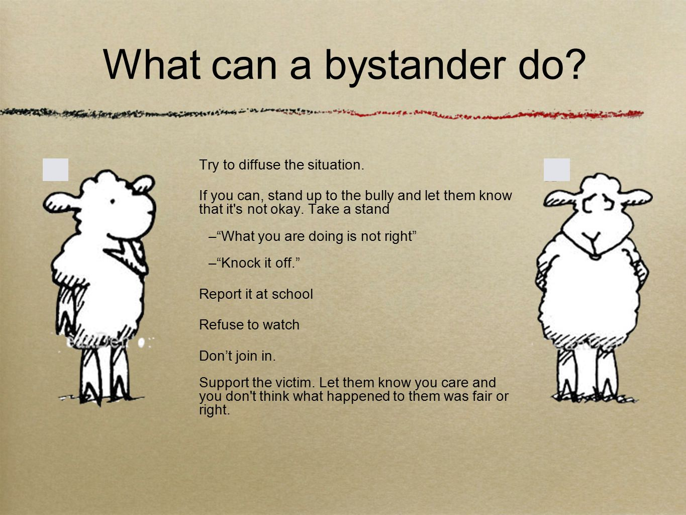 What can a bystander do. Try to diffuse the situation.