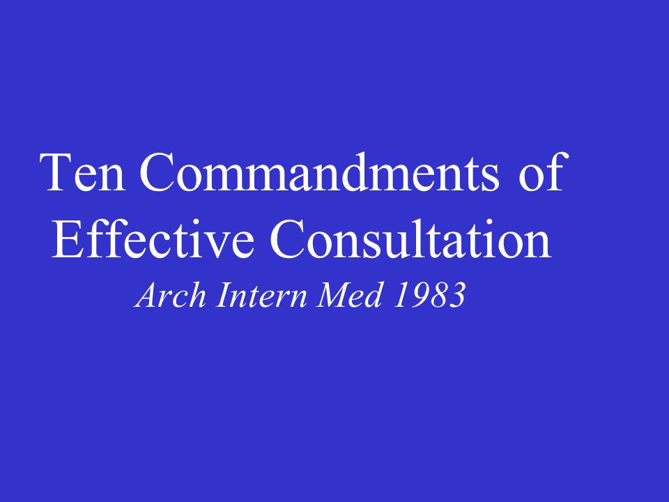 Ten Commandments of Effective Consultation Arch Intern Med 1983