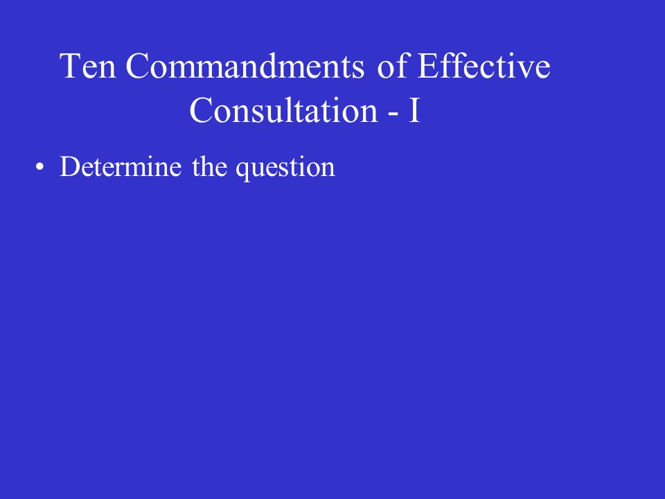 Ten Commandments of Effective Consultation - I Determine the question