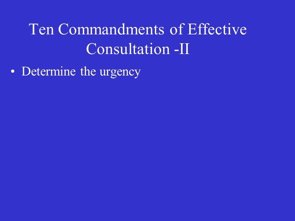 Ten Commandments of Effective Consultation -II Determine the urgency