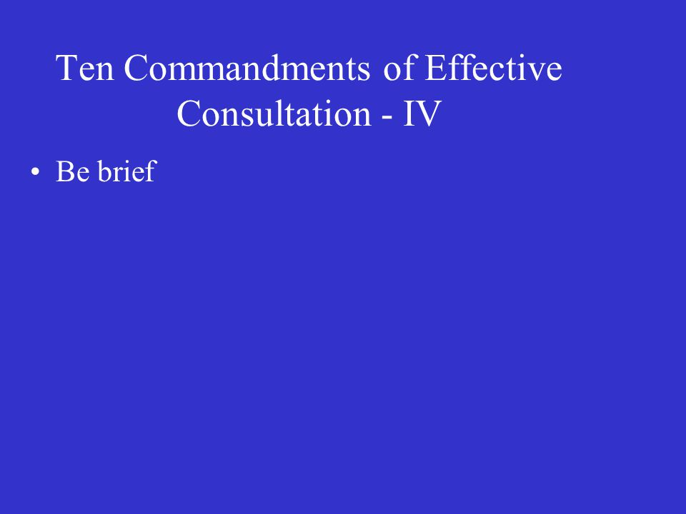 Ten Commandments of Effective Consultation - IV Be brief