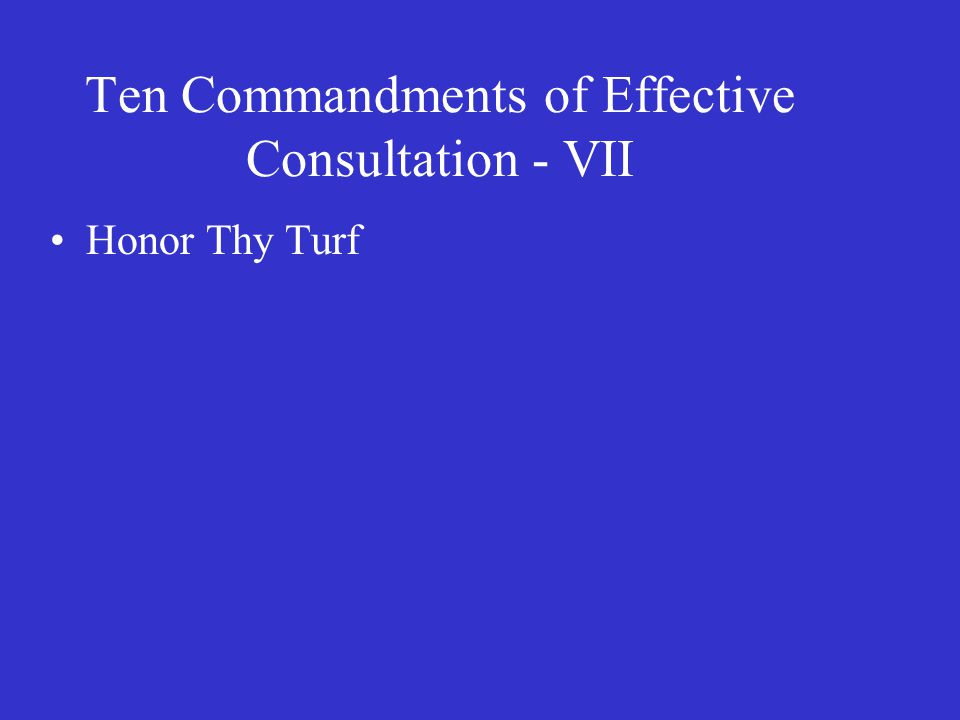 Ten Commandments of Effective Consultation - VII Honor Thy Turf