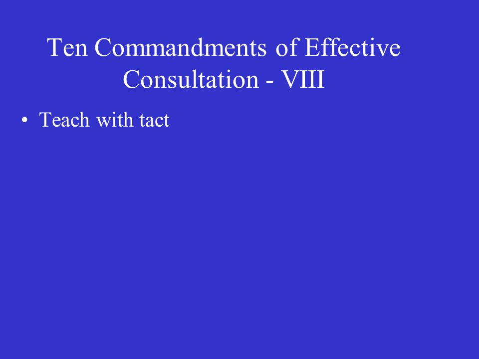Ten Commandments of Effective Consultation - VIII Teach with tact