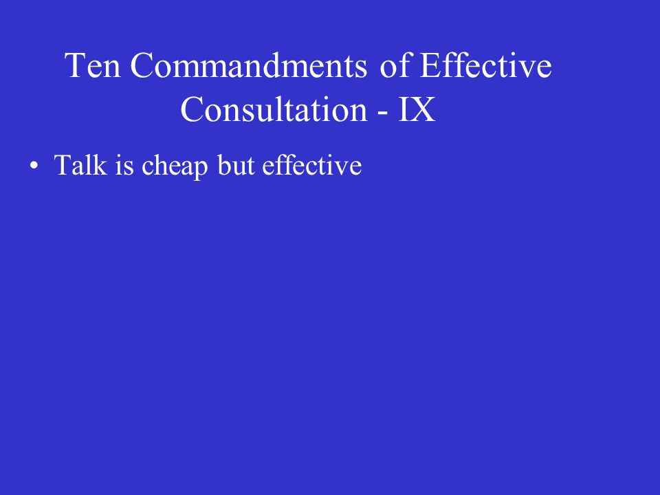 Ten Commandments of Effective Consultation - IX Talk is cheap but effective