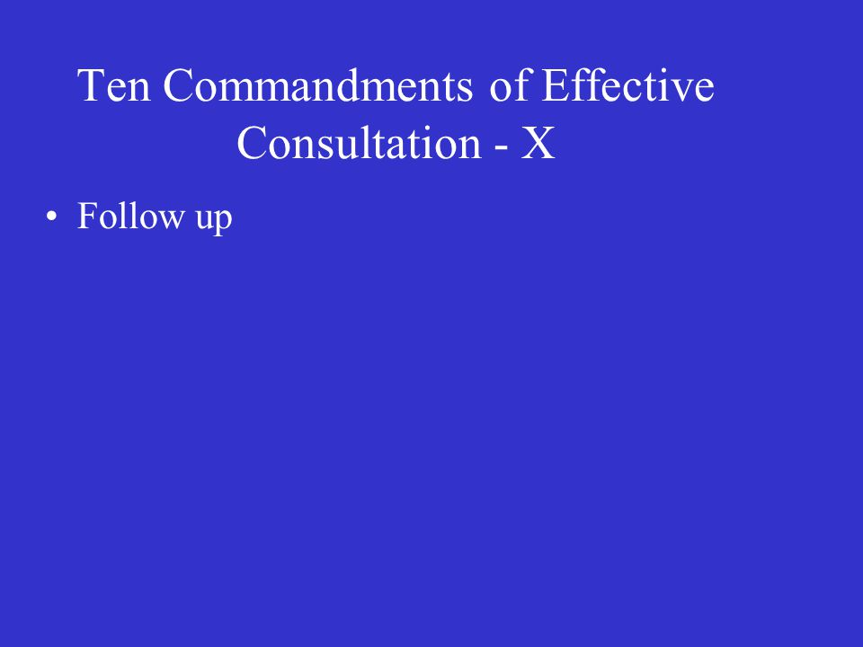 Ten Commandments of Effective Consultation - X Follow up