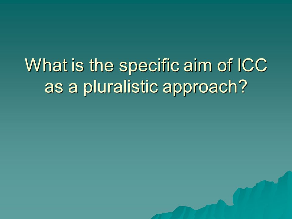 What is the specific aim of ICC as a pluralistic approach