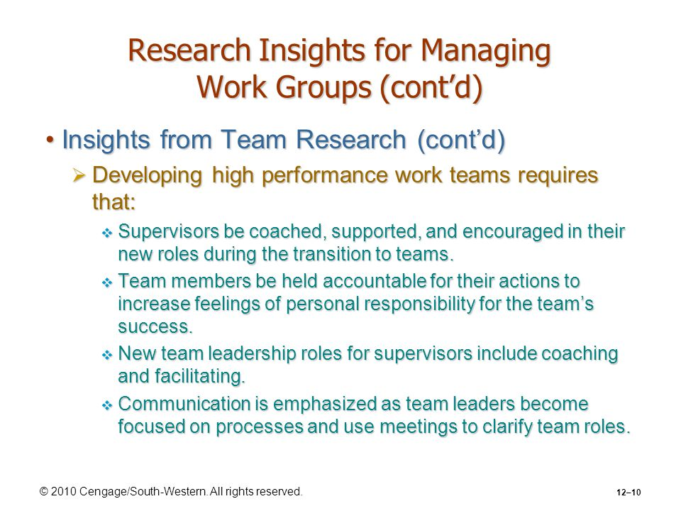 © 2010 Cengage/South-Western. All rights reserved. 12–10 Research Insights for Managing Work Groups (cont'd) Insights from Team Research (cont'd)Insig