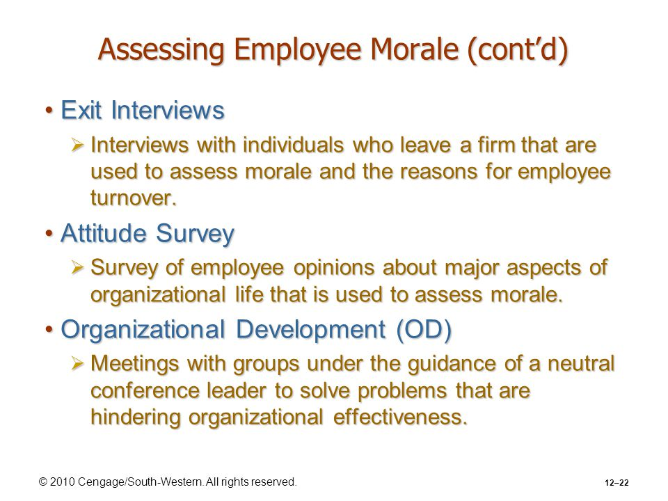 © 2010 Cengage/South-Western. All rights reserved. 12–22 Assessing Employee Morale (cont'd) Exit InterviewsExit Interviews  Interviews with individua