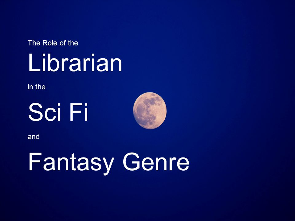 The Role of the Librarian in the Sci Fi Fantasy Genre and