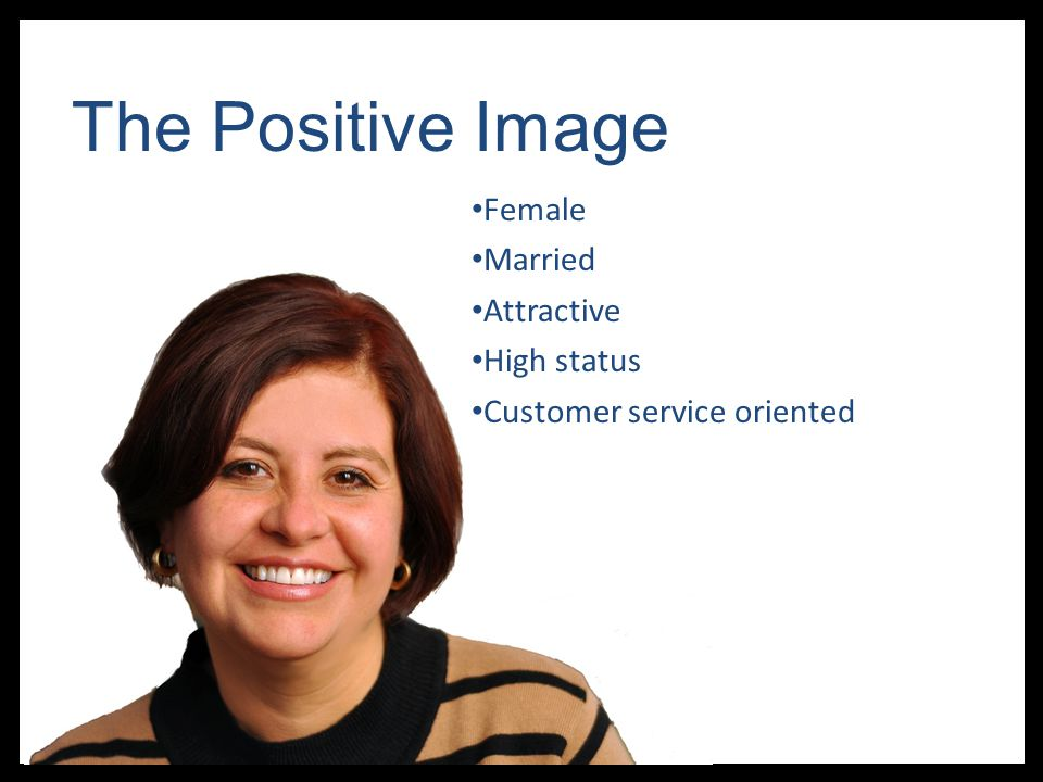 The Positive Image Female Married Attractive High status Customer service oriented