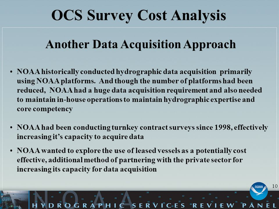OCS Survey Cost Analysis Another Data Acquisition Approach NOAA historically conducted hydrographic data acquisition primarily using NOAA platforms.