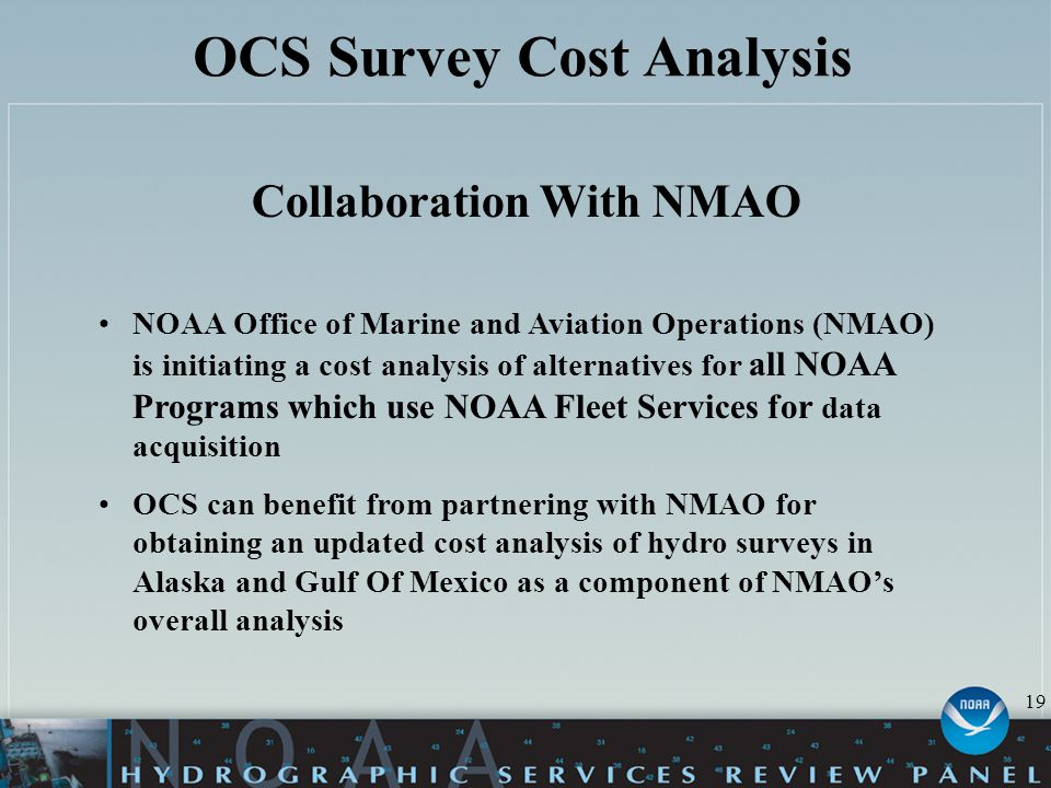 OCS Survey Cost Analysis Collaboration With NMAO NOAA Office of Marine and Aviation Operations (NMAO) is initiating a cost analysis of alternatives fo