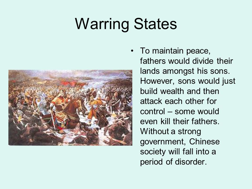 Warring States To maintain peace, fathers would divide their lands amongst his sons. However, sons would just build wealth and then attack each other