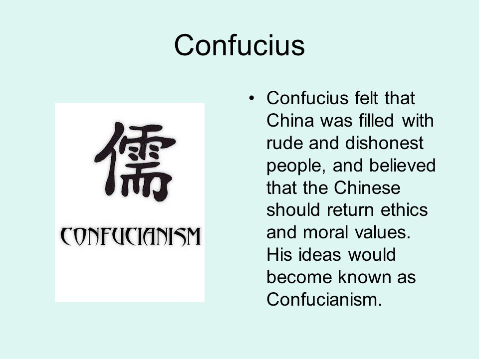 Confucius Confucius felt that China was filled with rude and dishonest people, and believed that the Chinese should return ethics and moral values. Hi