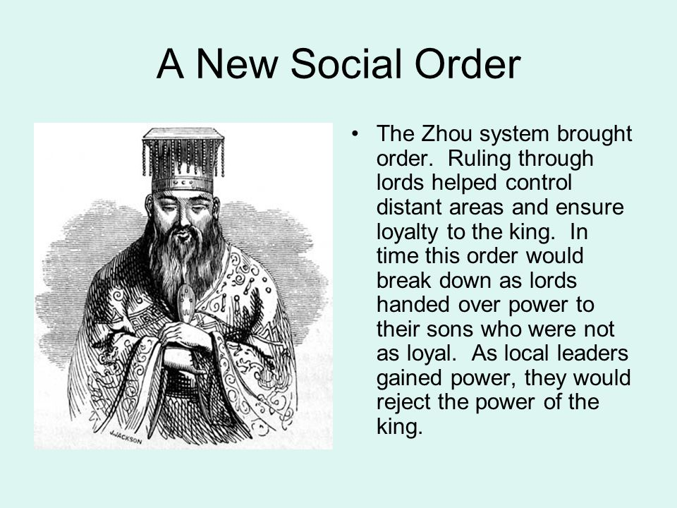 A New Social Order The Zhou system brought order. Ruling through lords helped control distant areas and ensure loyalty to the king. In time this order