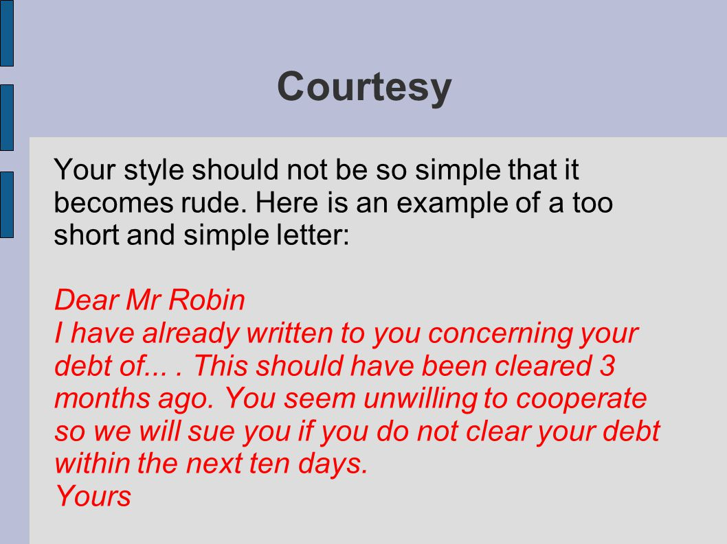 Courtesy Your style should not be so simple that it becomes rude.