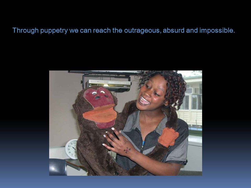 A puppet can speak swiftly and directly