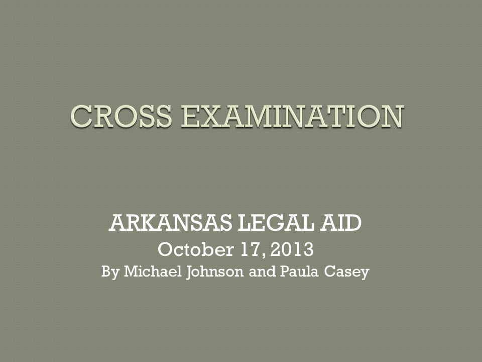 ARKANSAS LEGAL AID October 17, 2013 By Michael Johnson and Paula Casey