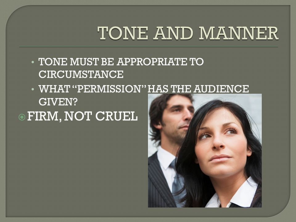 TONE MUST BE APPROPRIATE TO CIRCUMSTANCE WHAT PERMISSION HAS THE AUDIENCE GIVEN.