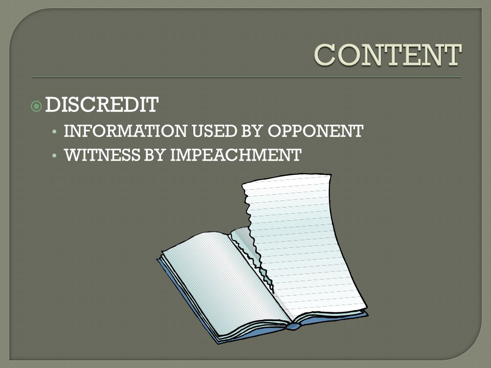  DISCREDIT INFORMATION USED BY OPPONENT WITNESS BY IMPEACHMENT
