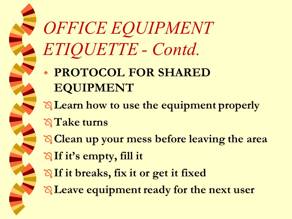 OFFICE EQUIPMENT ETIQUETTE - Contd.