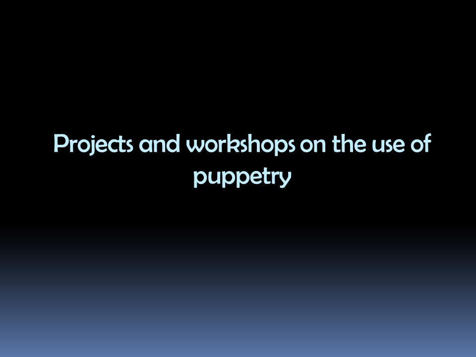 Projects and workshops on the use of puppetry