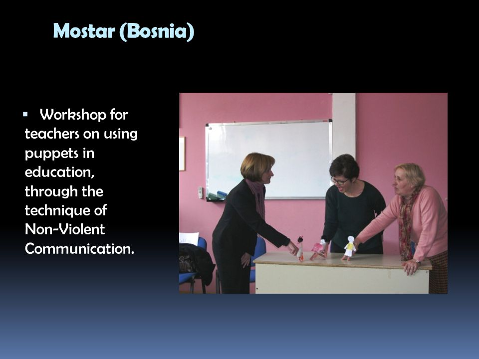 Mostar (Bosnia)  Workshop for teachers on using puppets in education, through the technique of Non-Violent Communication.