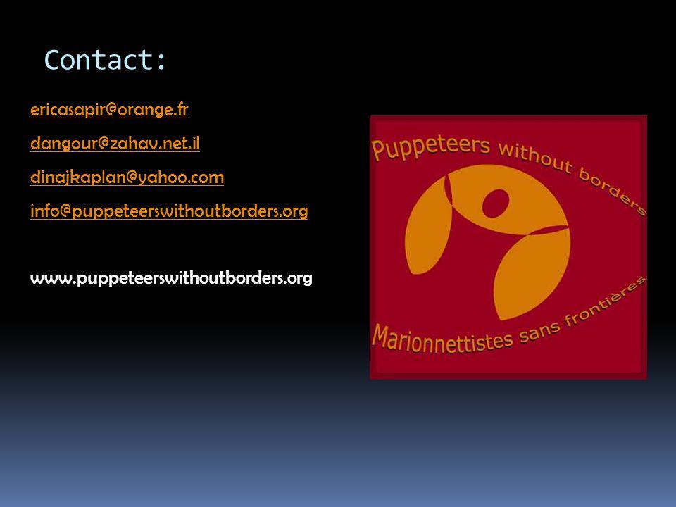 Contact: ericasapir@orange.fr dangour@zahav.net.il dinajkaplan@yahoo.com info@puppeteerswithoutborders.org www.puppeteerswithoutborders.org