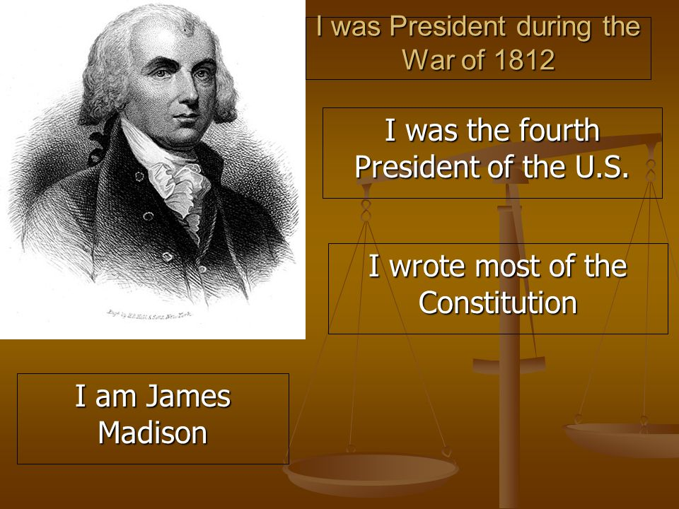 I was President during the War of 1812 I was the fourth President of the U.S.