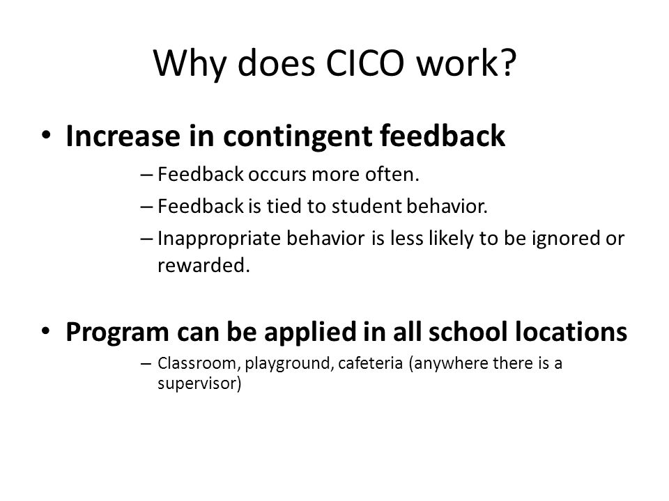 Why does CICO work. Increase in contingent feedback – Feedback occurs more often.