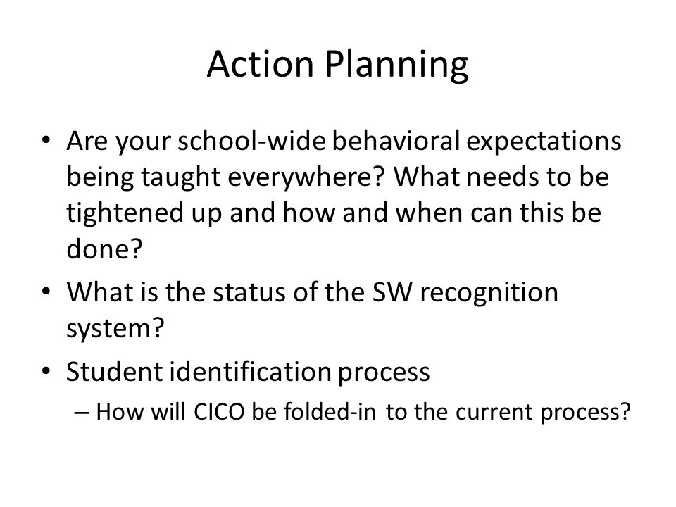 Action Planning Are your school-wide behavioral expectations being taught everywhere.