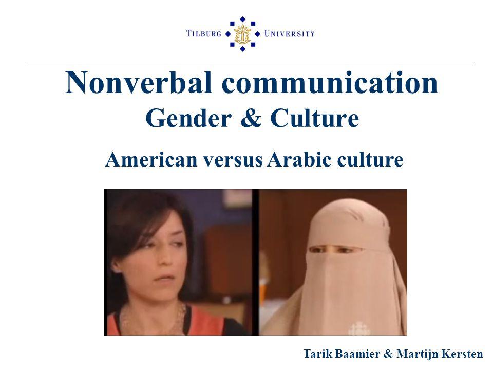 Nonverbal communication Gender & Culture Tarik Baamier & Martijn Kersten American versus Arabic culture