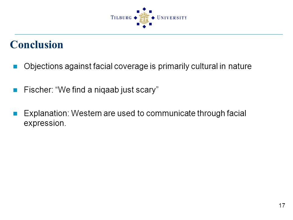 "Conclusion Objections against facial coverage is primarily cultural in nature Fischer: ""We find a niqaab just scary"" Explanation: Western are used to"