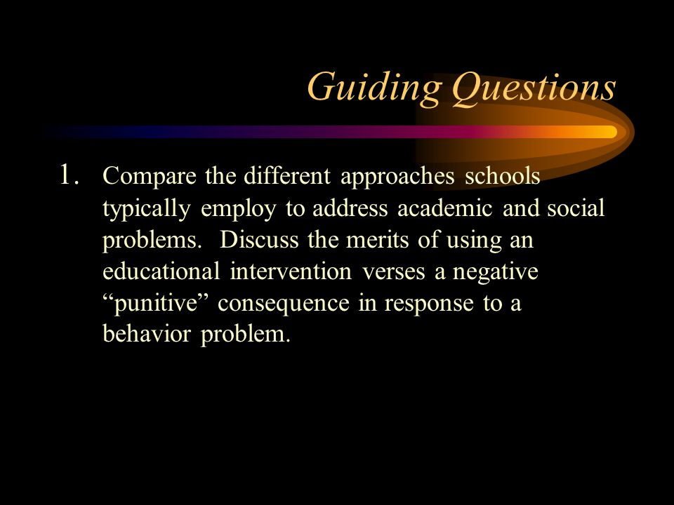 Guiding Questions 1. Compare the different approaches schools typically employ to address academic and social problems. Discuss the merits of using an
