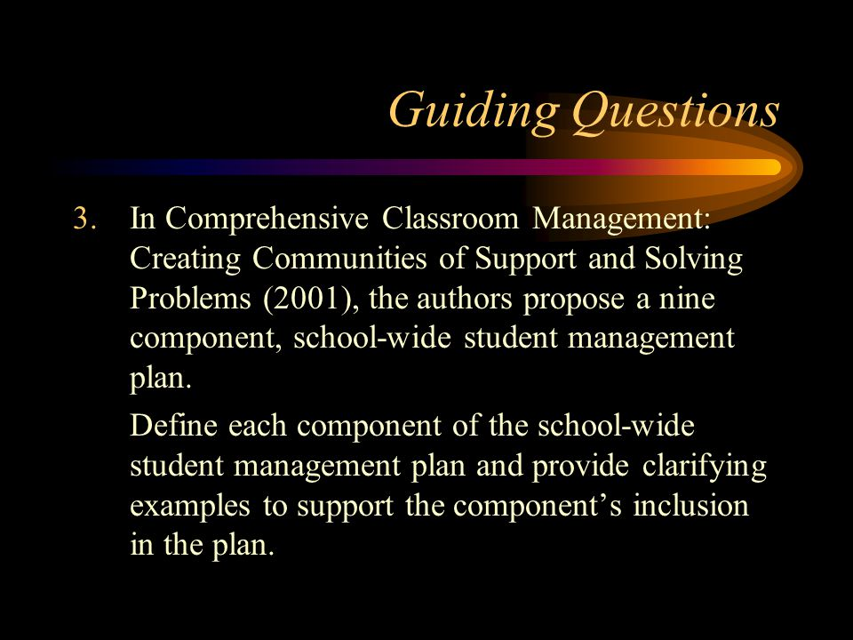 Guiding Questions 3.In Comprehensive Classroom Management: Creating Communities of Support and Solving Problems (2001), the authors propose a nine com
