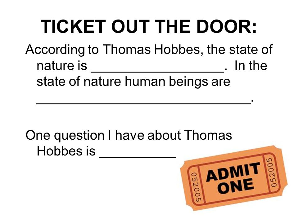 TICKET OUT THE DOOR: According to Thomas Hobbes, the state of nature is __________________.