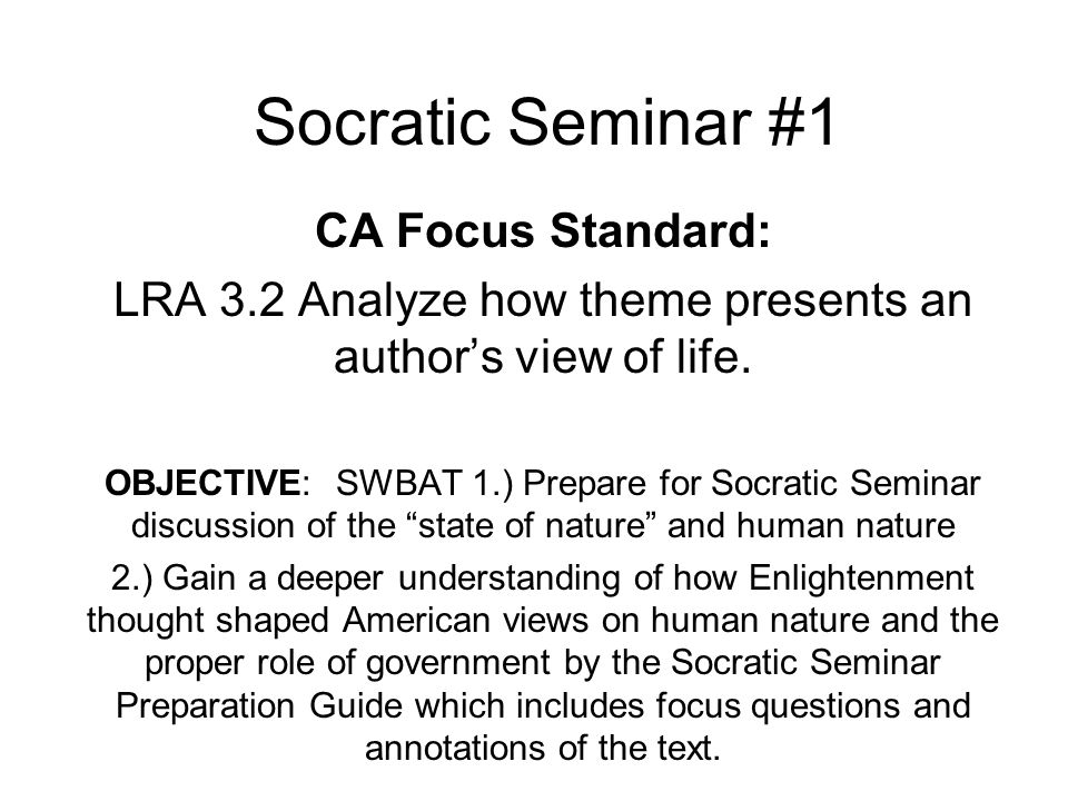 Socratic Seminar #1 CA Focus Standard: LRA 3.2 Analyze how theme presents an author's view of life.