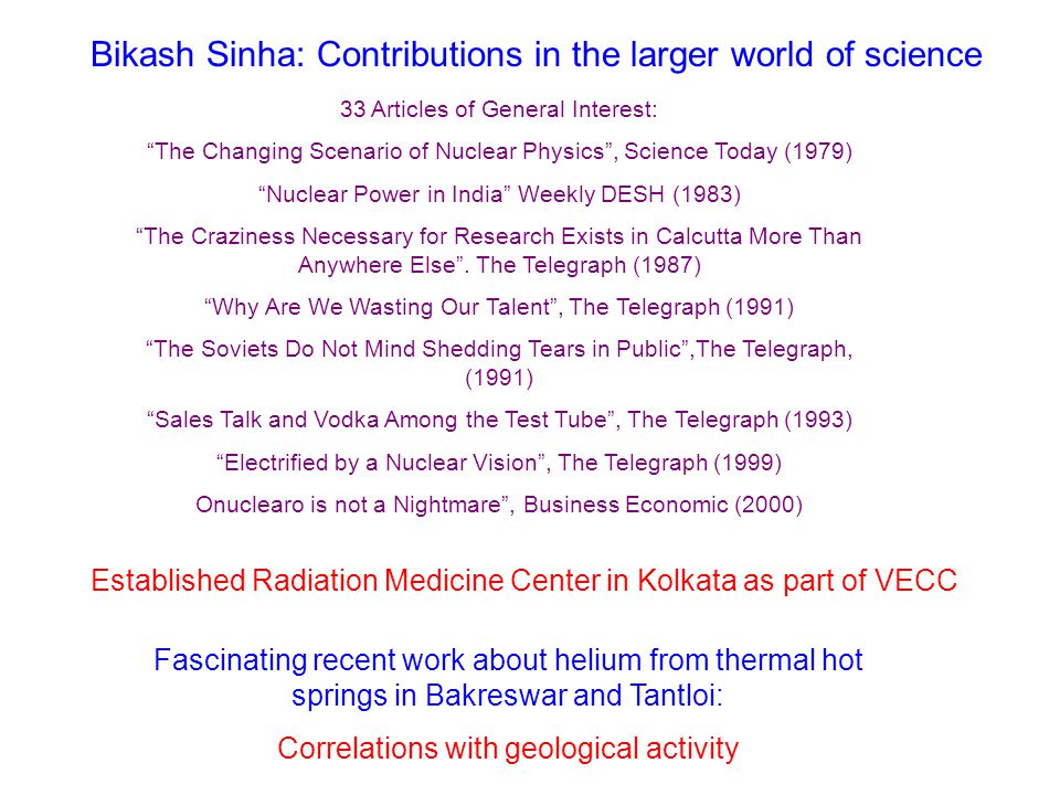 "Bikash Sinha: Contributions in the larger world of science 33 Articles of General Interest: ""The Changing Scenario of Nuclear Physics"", Science Today"