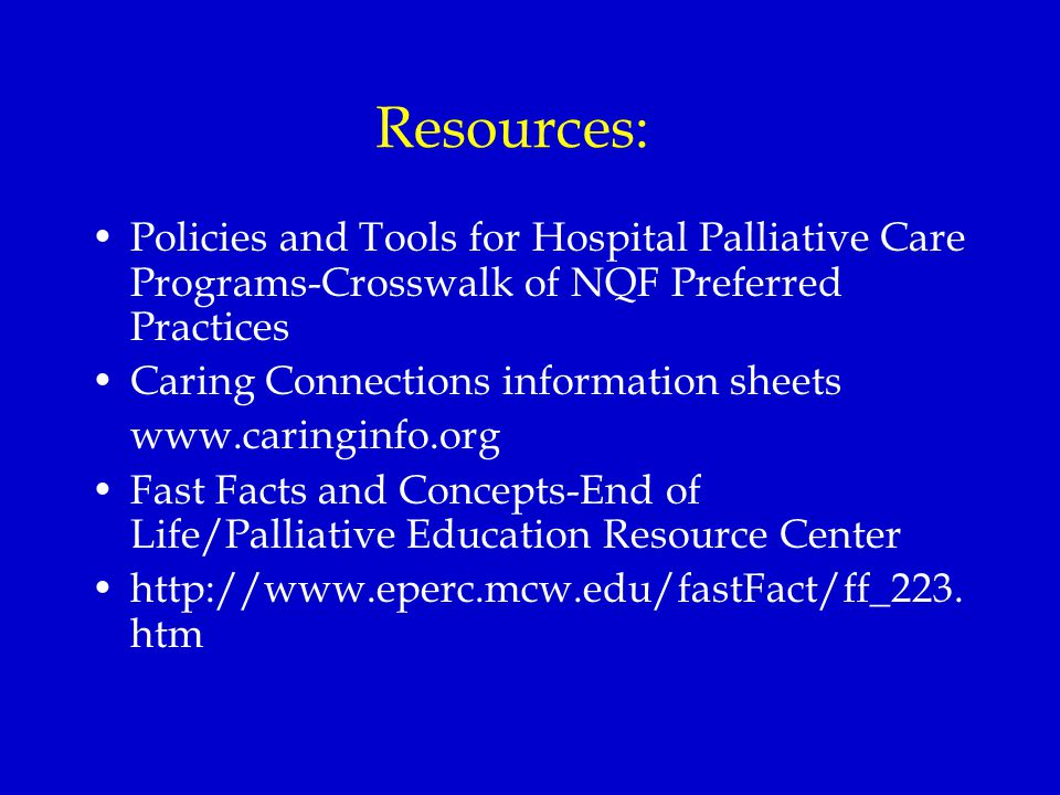 Resources: Policies and Tools for Hospital Palliative Care Programs-Crosswalk of NQF Preferred Practices www.capc.orgwww.capc.org Caring Connections i